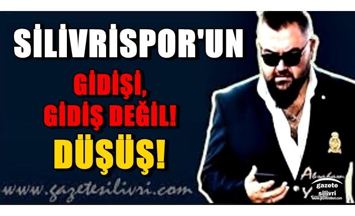 """SİLİVRİSPOR'UN GİDİŞİ, GİDİŞ DEĞİL! """"DÜŞÜŞ""""...Abraham Yucal"""