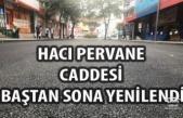 HACI PERVANE CADDESİ BAŞTAN SONA YENİLENDİ