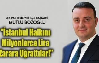 "Bozoğlu;""İstanbul Halkını Milyonlarca Lira..."