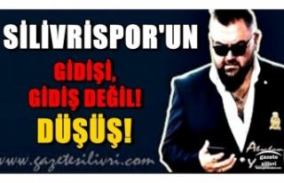 SİLİVRİSPOR'UN GİDİŞİ, GİDİŞ DEĞİL!...