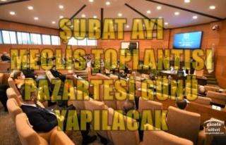 ŞUBAT AYI MECLİS TOPLANTISI PAZARTESİ GÜNÜ YAPILACAK