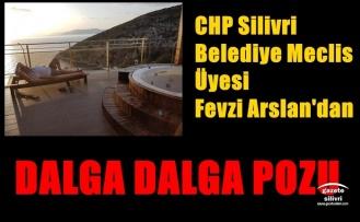 CHP'Lİ FEVZİ ARSLAN'DAN DALGA DALGA POZU