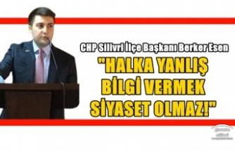 """ESEN; """"HALKA YANLIŞ BİLGİ VERMEK SİYASET OLMAZ!"""""""