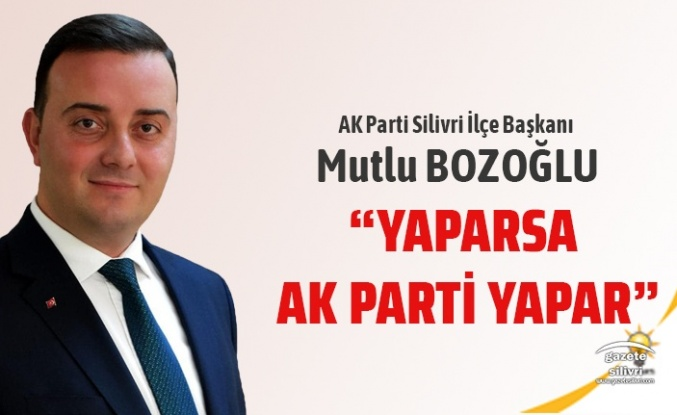 """MUTLU BOZOĞLU: """"YAPARSA AK PARTİ YAPAR."""""""